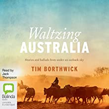 Waltzing Australia: Stories and Ballads from Under an Outback Sky Audiobook by Tim Borthwick Narrated by Jack Thompson
