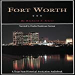 Fort Worth: A Texas Original! (Fred Rider Cotten Popular History Series): Fred Rider Cotten Popular History Series | Richard F. Selcer