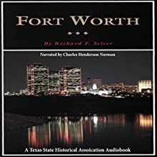 Fort Worth: A Texas Original! (Fred Rider Cotten Popular History Series): Fred Rider Cotten Popular History Series (       UNABRIDGED) by Richard F. Selcer Narrated by Charles Henderson Norman