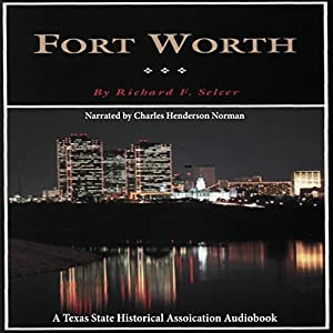 Fort Worth: A Texas Original! (Fred Rider Cotten Popular History Series) Audiobook