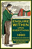 G W Houlston Enquire within upon Everything 1890: A Comprehensive Guide to the Necessities of Domestic Life in Victorian Britain