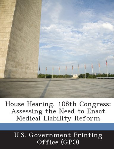 House Hearing, 108th Congress: Assessing the Need to Enact Medical Liability Reform PDF