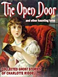 img - for The Open Door (Collected Ghost Stories of Charlotte Riddell): 14 spooky Victorian tales from a mistress of the genre book / textbook / text book
