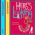 Here's Looking at You (       UNABRIDGED) by Mhairi McFarlane Narrated by Cassandra Harwood