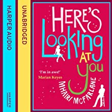 Here's Looking at You | Livre audio Auteur(s) : Mhairi McFarlane Narrateur(s) : Cassandra Harwood
