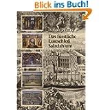 Das fürstliche Lustschloss Salzdahlum: Band 1: Das Schloss und die Sammlungsbauten