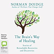 The Brain's Way of Healing: Stories of Remarkable Recoveries and Discoveries (       UNABRIDGED) by Norman Doidge Narrated by George Newbern
