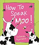 img - for How to Speak Moo! by Deborah Fajerman (2014-09-01) book / textbook / text book