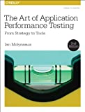 Art of Application Performance Testing: From Strategy to Tools
