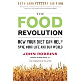 The Food Revolution: How Your Diet Can Help Save Your Life and Our Worldby John Robbins