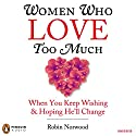 Women Who Love Too Much: When You Keep Wishing and Hoping He'll Change (       UNABRIDGED) by Robin Norwood Narrated by Ellen Archer