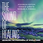 The Sound of Healing: Unveiling the Phenomena of Wholetones Hörbuch von Michael S. Tyrrell Gesprochen von: Michael S. Tyrrell