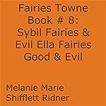 Sybil Fairies & Evil Ella Fairies Good & Evil: Fairies Towne, Book 9 | Melanie Marie Shifflett Ridner