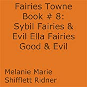 Sybil Fairies & Evil Ella Fairies Good & Evil: Fairies Towne, Book 9 | Melanie Marie Shifflett Ridner