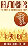 Relationships: 30 Days Of Relationship Tips: Better Relationships, Friendship, Love, And Intimacy - In 30 Days! (Relationship Advice, Dating, Dating Advice, Friendship, Love And Friendship)