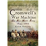 Cromwell's War Machine: The New Model Army 1645 - 1660by Keith Roberts