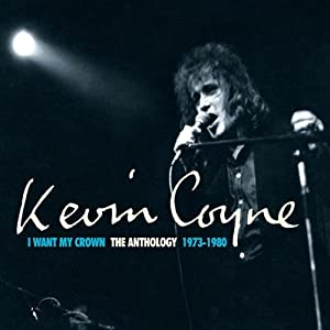 Kevin Coyne -  I Want My Crown - The Anthology 1973 - 1980 CD1