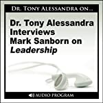 Dr. Tony Alessandra Interviews Mark Sanborn on Leadership | Mark Sanborn