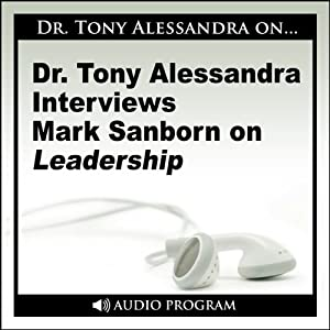 Dr. Tony Alessandra Interviews Mark Sanborn on Leadership | [Mark Sanborn]