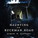 The Haunting on Ruckman Road | Robert W. Stephens