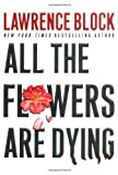All the Flowers Are Dying (Matthew Scudder Mysteries) (0060198311) by Block, Lawrence