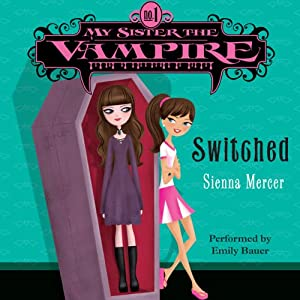 Switched: My Sister the Vampire, Book 1 | [Sienna Mercer]