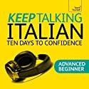 Keep Talking Italian: Ten Days to Confidence  by Maria Guarnieri, Federica Sturani Narrated by Teach Yourself Languages