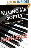 KILLING ME SOFTLY (Gideon Lowry Key West Mysteries Book 1)