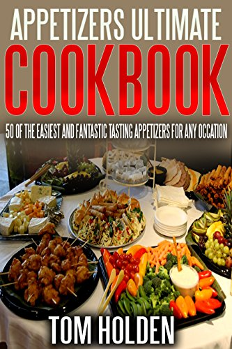 Free Kindle Book : Appetizers Ultimate Cookbook: 50 of the easiest and fantastic tasting appetizers for any occation