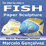 """Do step by step a Fish - How to Create a Paper Sculpture with the """"papietagem"""" technique"""