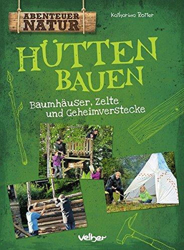 Htten-bauen-Baumhuser-Zelte-und-Geheimverstecke-Abenteuer-Natur