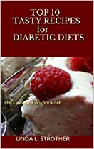 TOP 10 TASTY RECIPES FOR DIABETIC DIETS:             THE DIABETIC COOKBOOK.NET (TOP TEN TASTY RECIPES FOR DIABETIC DIETS)