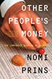 Other People's Money: The Corporate Mugging of America (1565848365) by Nomi Prins