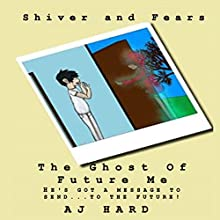 The Ghost of Future Me: Shiver and Fears Volume 19 (       UNABRIDGED) by AJ Hard Narrated by Douglas W. Taylor