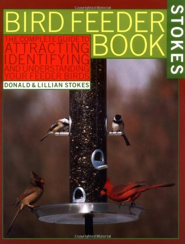 The Bird Feeder Book: Attracting, Identifying, Understanding  Feeder Birds