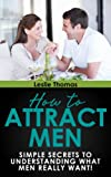 How To Attract Men: Best Kept Secrets to making Every Man Want You