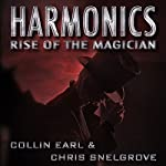 Harmonics: Rise of the Magician (Volume 1) | Collin Earl,Chris Snelgrove
