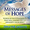 Messages of Hope: Words of Encouragement That Will Inspire, Lift Up, Challenge and Edify Your Spirit (Volume 1) Audiobook by Dwayne Savaya Narrated by Robert Brown