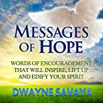 Messages of Hope: Words of Encouragement That Will Inspire, Lift Up, Challenge and Edify Your Spirit (Volume 1) | Dwayne Savaya