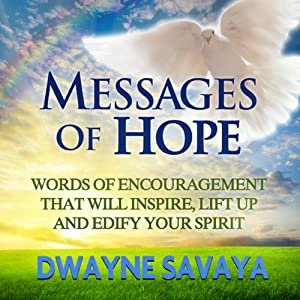 Messages of Hope: Words of Encouragement That Will Inspire, Lift Up, Challenge and Edify Your Spirit (Volume 1) | [Dwayne Savaya]