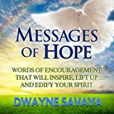 Messages of Hope: Words of Encouragement That Will Inspire, Lift Up, Challenge and Edify Your Spirit (Volume 1) ~ Dwayne Savaya Sr.