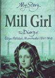 My Story Mill Girl the Diary of Eliza Helsted, Manchester 1842-1843