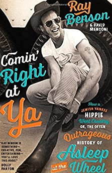 Comin' Right at Ya: How a Jewish Yankee Hippie Went Country, or, the Often Outrageous History of Asleep at the Wheel