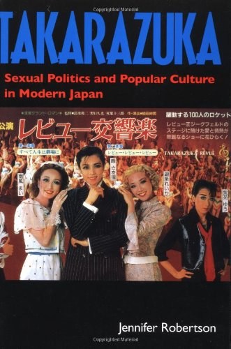 Takarazuka: Sexual Politics and Popular Culture in Modern...