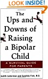 The Ups and Downs of Raising a Bipolar Child: A Survival Guide for Parents