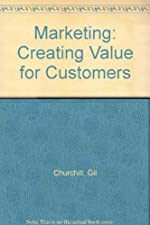 Marketing Creating Value for Customers by Gilbert A. Churchill