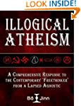Illogical Atheism: A Comprehensive Re...