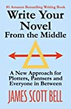 img - for Write Your Novel From The Middle: A New Approach for Plotters, Pantsers and Everyone in Between book / textbook / text book