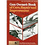 Gun Owner's Book of Care, Repair and Improvement, an Outdoor Life Book by Roy Dunlap