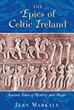 The Epics of Celtic Ireland: Ancient Tales of Mystery and Magic (0892818158) by Markale, Jean